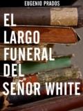 El largo funeral del señor White: un anciano septuagenario
