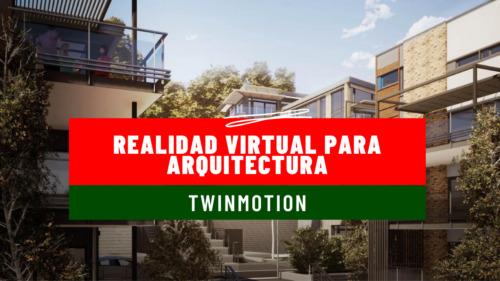 Twinmotion: Realidad Virtual para Arquitectura